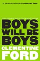 Boys Will Be Boys - Power, patriarchy and the toxic bonds of mateship 電子書 by Clementine Ford