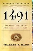 1491 (Second Edition): New Revelations of the Americas Before Columbus ebook by Charles C. Mann