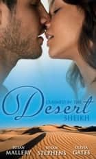 Claimed by the Desert Sheikh: The Sheikh and the Pregnant Bride / Desert King, Pregnant Mistress / Desert Prince, Expectant Mother (Mills & Boon M&B) eBook by Susan Mallery, Susan Stephens, Olivia Gates