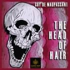Head of Hair, The - Classic Tales Edition audiobook by Guy de Maupassant