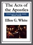 The Acts of the Apostles ebook by Ellen G. White