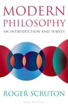 Modern Philosophy - An Introduction and Survey ebook by