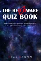 The Red Dwarf Quiz Book - Written for Smegheads by Smegheads and Definitely no Aliens ebook by Nick Brown