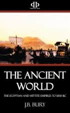 The Ancient World ebook by J.B. Bury