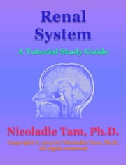 Renal System: A Tutorial Study Guide ebook by Nicoladie Tam