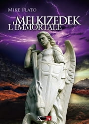 Melkizedek l'immortale ebook by Mike Plato