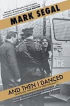 And Then I Danced ebook by Mark Segal
