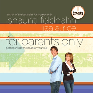 For Parents Only - Getting Inside the Head of Your Kid audiobook by Shaunti Feldhahn,Lisa Author Rice