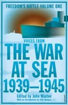 The War At Sea 1939-45 - Freedom's Battle Volume 1 ebook by John Winton