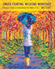 Finger Painting Weekend Workshop - A Beginner's Guide to Creating Brush-Free Works of Art ebook by Iris Scott
