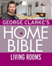 George Clarke's Home Bible: Living Rooms ebook by George Clarke