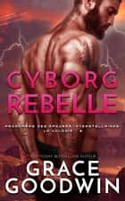Cyborg Rebelle ebook by Grace Goodwin