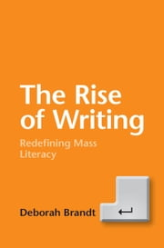 The Rise of Writing - Redefining Mass Literacy ebook by Deborah Brandt