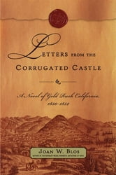 Letters from the Corrugated Castle - A Novel of Gold Rush California, 1850-1852 ebook by Joan W. Blos