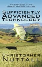 Sufficiently Advanced Technology - the first book in the Inverse Shadows universe ebook by Christopher Nuttall