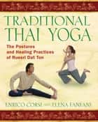 Traditional Thai Yoga - The Postures and Healing Practices of Ruesri Dat Ton ebook by Enrico Corsi, Elena Fanfani