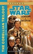 Showdown at Centerpoint: Star Wars Legends (The Corellian Trilogy) ebook by Roger Macbride Allen