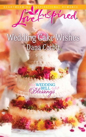 Wedding Cake Wishes (Mills & Boon Love Inspired) (Wedding Bell Blessings, Book 3) ebook by Dana Corbit