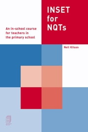 INSET For NQTs - An In-school Course for Teachers in the Primary School ebook by Neil Kitson