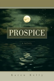 Prospice: A Novel ebook by Karen Kelly