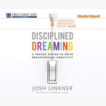 Disciplined Dreaming - A Proven System to Drive Breakthrough Creativity audiobook by Josh Linkner