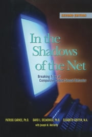 In the Shadows of the Net - Breaking Free of Compulsive Online Sexual Behavior ebook by Patrick J. Carnes, Ph.D.,David L. Delmonico, Ph.D.,Elizabeth Griffin, M.A.,Joseph M. Moriarity