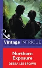 Northern Exposure (Mills & Boon Vintage Intrigue) ebook by Debra Lee Brown