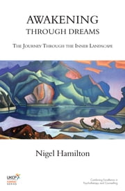 Awakening Through Dreams - The Journey Through the Inner Landscape ebook by Nigel Hamilton
