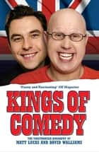 Kings of Comedy - The Unauthorised Biography of Matt Lucas and David Walliams ebook by Neil Simpson