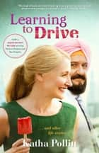 Learning to Drive (Movie Tie-in Edition) - And Other Life Stories ebook by Katha Pollitt