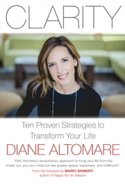 Clarity - Ten Proven Strategies to Transform Your Life ebook by Diane  Altomare,Marci Shimoff