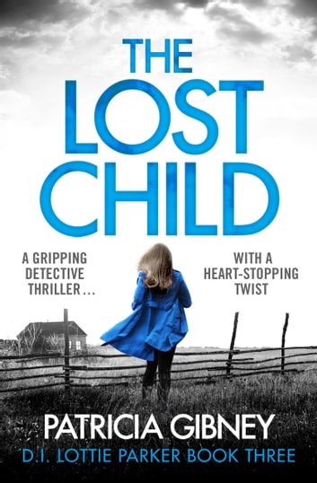 The Lost Child - A gripping detective thriller with a heart-stopping twist ebook by Patricia Gibney