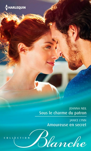Sous le charme du patron - Amoureuse en secret ebook by Joanna Neil,Janice Lynn