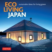 Eco Living Japan - Sustainable Ideas for Living Green ebook by Deanna MacDonald