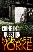 Crime In Question ebook by Margaret Yorke
