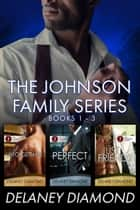 Johnson Family series (limited edition box set) - Books 1-3 ebook by Delaney Diamond