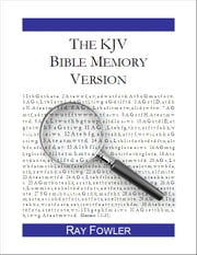 The KJV Bible Memory Version - A Tool for Treasuring God's Word in Your Heart ebook by Ray Fowler