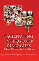 Facilitating Intergroup Dialogues - Bridging Differences, Catalyzing Change eBook by Kelly E. Maxwell, Biren Ratnesh Nagda, Monita C. Thompson,...