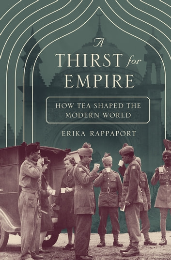 A thirst for empire ebook by erika rappaport 9781400884858 a thirst for empire how tea shaped the modern world ebook by erika rappaport fandeluxe Gallery