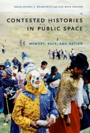 Contested Histories in Public Space - Memory, Race, and Nation ebook by Lisa Maya Knauer, Daniel Walkowitz