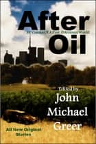After Oil: SF Visions Of A Post-Petroleum World ebook by John Michael Greer