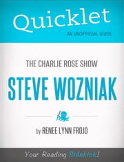 Quicklet on The Charlie Rose Show: Steve Wozniak (CliffNotes-like Summary) ebook by Renee  Lynn Frojo