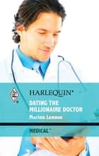 Dating the Millionaire Doctor ebook by Marion Lennox