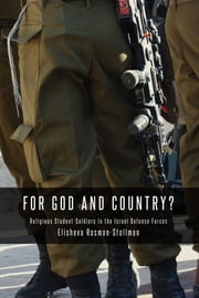 For God and Country? - Religious Student-Soldiers in the Israel Defense Forces ebook by Elisheva Rosman-Stollman