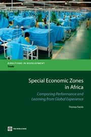 Special Economic Zones in Africa: Comparing Performance and Learning from Global Experiences ebook by Farole,Thomas