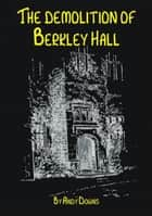 Ghost story: The Demolition of Berkley Hall ebook by Andy Downs