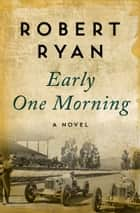 Early One Morning - A Novel ebook by Robert Ryan