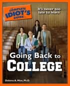 The Complete Idiot's Guide to Going Back to College ebook by Dolores A. Mize Ph.D.