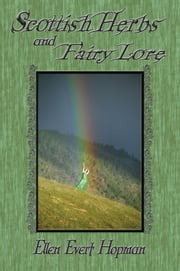 Scottish Herbs and Fairy Lore ebook by Ellen Evert Hopman