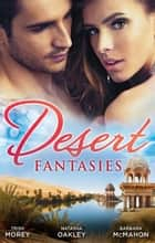 Desert Fantasies - 3 Book Box Set ebook by Trish Morey, Natasha Oakley, Barbara Mcmahon